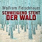 Schweigend steht der Wald | Wolfram Fleischhauer