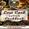 Low-Carb Lunch Cookbook: Everyday Low-Carb Lunch Recipes to Lose Weight, Feel Great and Look Your Best