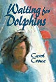 img - for Waiting for Dolphins by Crowe, Carole (2003) Paperback book / textbook / text book