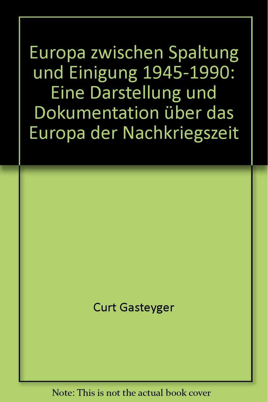 Europa zwischen Spaltung und Einigung 1945-1990. Eine Darstellung und Dokumentation über das Europa der Nachkriegszeit