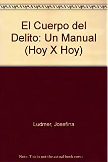 El Cuerpo del Delito: Un Manual (Hoy X Hoy) (Spanish Edition)