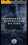 Superando As Tempestades Da Vida : Um Guia Para Melhorar A Sua Autoridade Espiritual E Pessoal