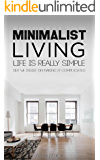 Minimalist Living: Complete Guide to Minimalism, How to Declutter Your Home, Simplify Your Life & Live a Meaningful Life.. (Travel, Transportation, Home, ... Digital, Shopping, Less is More Book 1)