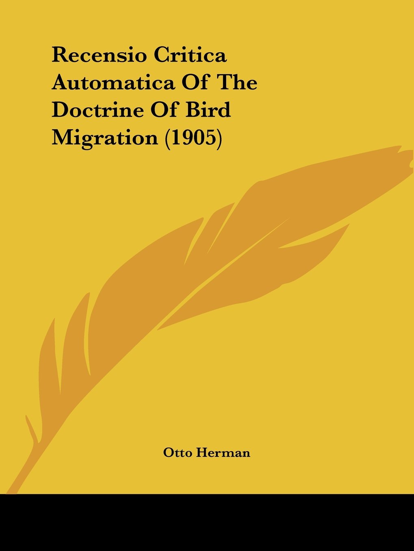 Download Recensio Critica Automatica Of The Doctrine Of Bird Migration (1905) PDF