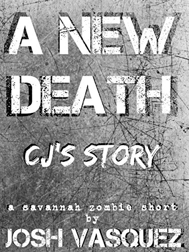 A New Death: CJ's Story: A Savannah Zombie Short Story (Savannah's Only Zombie Novel Series)