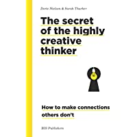 The Secret of the Highly Creative Thinker: How to Make Connections Other Don't