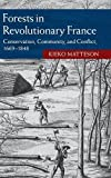 img - for Forests in Revolutionary France: Conservation, Community, and Conflict, 1669-1848 (Studies in Environment and History) book / textbook / text book