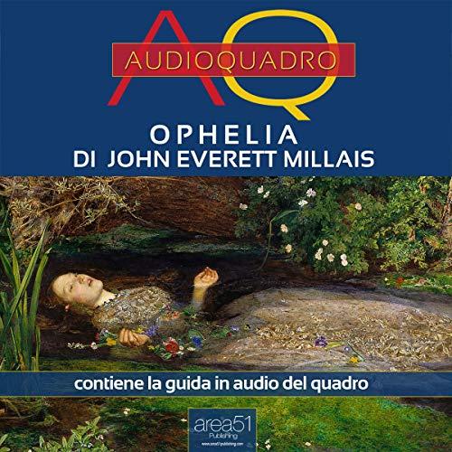 Millais Painting Ophelia - Ophelia di John Everett Millais [Ophelia by John Everett Millais]: Audioquadro [Audio Painting]