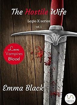 The Hostile Wife: Legio X vol. 1 by [Emma Black]