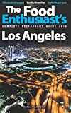 Los Angeles - 2016 (The Food Enthusiast's Complete Restaurant Guide)