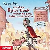 Der kleine Ritter Trenk und fast das ganze Leben im Mittelalter: Ein Ritterabenteuer mit ziemlich viel Sachwissen | Kirsten Boie