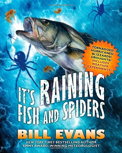 It's Raining Fish and Spiders: Tornadoes! Hurricanes! Blizzards! Droughts! Includes Weather Experiments!