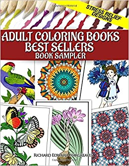 Amazon Adult Coloring Books Best Sellers Sampler Stress Relief Designs Pages For Adults Samplers Volume 2 9781514350676 Richard Edward