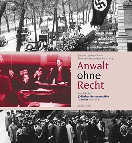 Anwalt ohne Recht. Das Schicksal jüdischer Rechtsanwälte in Berlin nach 1933
