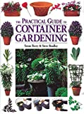 The Practical Guide to Container Gardening, Susan Berry and Steve Bradley, 1580173292