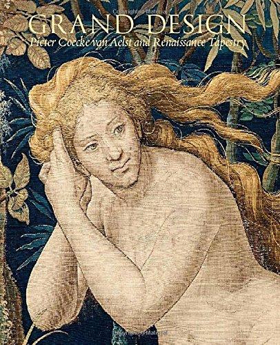 Download Grand Design: Pieter Coecke van Aelst and Renaissance Tapestry (Metropolitan Museum of Art (Hardcover)) ebook