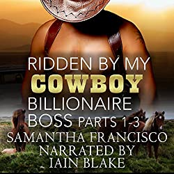 Ridden by My Cowboy Billionaire Boss, Parts 1-3
