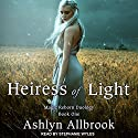 Heiress of Light: Magic Reborn, Book 1 Audiobook by Ashlyn Allbrook Narrated by Stephanie Wyles
