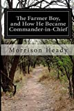 The Farmer Boy, and How He Became Commander-In-Chief, Morrison Heady, 1500143626