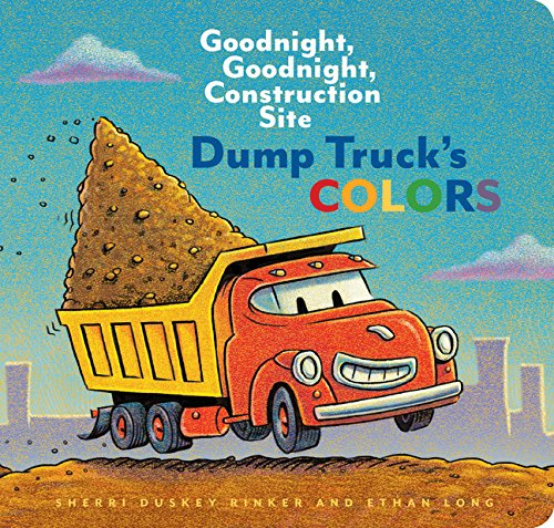 Dump Truck's Colors: Goodnight, Goodnight, Construction Site Board book – October 2, 2018 Sherri Duskey Rinker Ethan Long Chronicle Books 1452153205