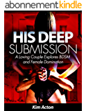 His Deep Submission - A Loving Couple Explores BDSM and Female Domination (English Edition)