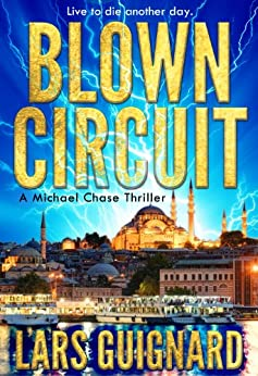 Blown Circuit: A Michael Chase Spy Thriller (Circuit Series Book 2) by [Guignard, Lars]