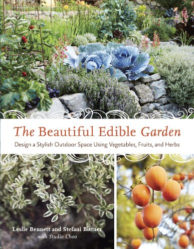 The Beautiful Edible Garden: Design A Stylish Outdoor Space Using Vegetables, Fruits, and Herbs by [Bennett, Leslie, Bittner, Stefani]