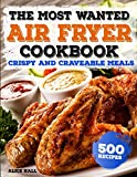 img - for The Most Wanted Air Fryer Cookbook: Crispy and Craveable Meals | 500 Recipes (Air Fryer recipes) book / textbook / text book