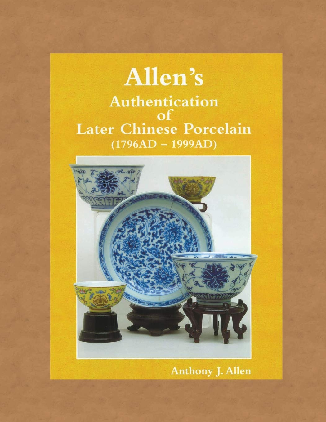 Allen's Authentication Of Later Chinese Porcelain  1796 AD   1999 AD