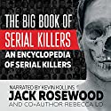 The Big Book of Serial Killers: An Encyclopedia of Serial Killers - 150 Serial Killer Files of the World's Worst Murderers Audiobook by Rebecca Lo, Jack Rosewood Narrated by Kevin Kollins