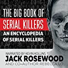 The Big Book of Serial Killers: An Encyclopedia of Serial Killers - 150 Serial Killer Files of the World's Worst Murderers Hörbuch von Jack Rosewood, Rebecca Lo Gesprochen von: Kevin Kollins