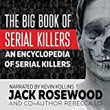 The Big Book of Serial Killers: An Encyclopedia of Serial Killers - 150 Serial Killer Files of the World's Worst Murderers