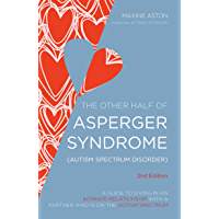 The Other Half of Asperger Syndrome (Autism Spectrum Disorder): A Guide to Living in an Intimate Relationship with a Partner who is on the Autism Spectrum Second Edition