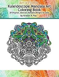 Kaleidoscope Mandala Art Coloring Book: 30 Original, Abstract Mandala Designs to Color