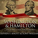 Washington and Hamilton: The Alliance That Forged America | Stephen F. Knott,Tony Williams