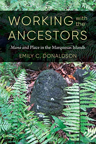 Working with the Ancestors: Mana and Place in the Marquesas Islands (Culture, Place, and Nature)
