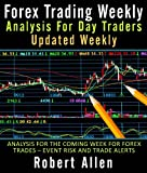 Forex Trading Weekly: Analysis For Day Traders Updated Weekly Analysis For The Coming Week For Forex Trades - Event Risk And Trade Alerts