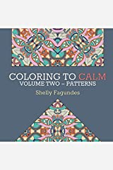 Coloring to Calm, Volume Two: Patterns (Coloring Books for Adults) (Volume 2) Paperback