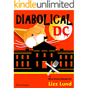 Diabolical DC: Humorous Cozy Mystery - Funny Adventures of Mina Kitchen - with Recipes (Mina Kitchen Cozy Mystery Series…