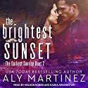 The Brightest Sunset Audiobook by Aly Martinez Narrated by Nelson Hobbs, Kasha Kensington