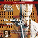 The Modern Scholar: World of George Orwell Lecture by Michael Shelden Narrated by Michael Shelden
