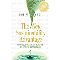 The New Sustainability Advantage: Seven Business Case Benefits of a Triple Bottom Line