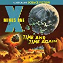 X Minus One: Time and Time Again Radio/TV Program by Robert Sheckley, Ray Bradbury, Ernest Kinoy Narrated by Ruby Dee, Les Damon, Staats Cotsworth