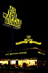 As The Waffle Burns: 10th Anniversary Edition Paperback