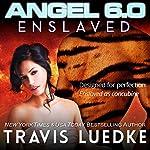 Angel 6.0: Enslaved: Angel 6.0, Book 3 | Travis Luedke