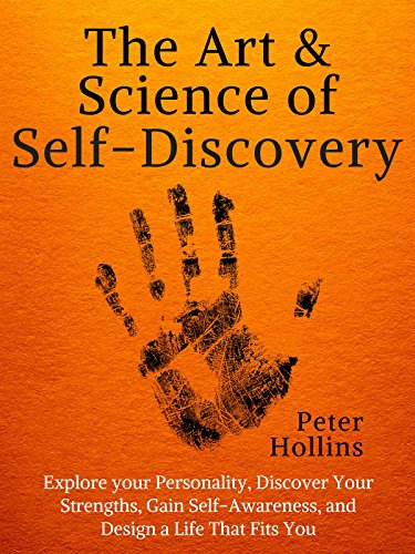 The Art and Science of Self-Discovery: Explore your Personality, Discover Your Strengths, Gain Self-Awareness, and Design a Life That Fits You