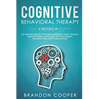 Cognitive Behavioral Therapy: 4 Books in 1: The Complete Guide to Overcoming Depression, Anxiety, Negative Thought Patterns & Anger Using CBT Psychotherapy, Emotional Intelligence & Self Discipline