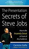The Presentation Secrets of Steve Jobs: How to Be Insanely Great in Front of Any Audience (Business Skills and Development)