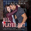All Played Out: A Rusk University Novel Audiobook by Cora Carmack Narrated by Alexandra Marcuse, Bernardo De Paula