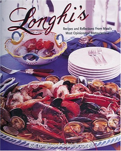 Longhi's: Recipes and Reflections from Maui's Most Opinionated Restaurateur